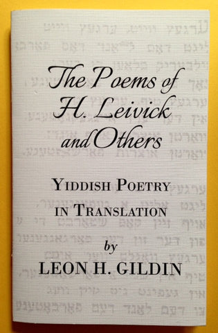 The Poems of H. Leivick and Others, Translated from the Yiddish by Leon H. Gildin