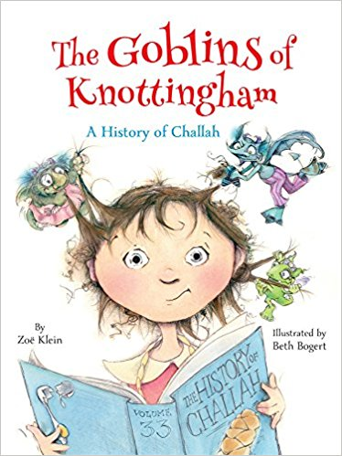 The Goblins of Knottingham: A History of Challah by Zoe Klein