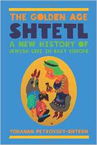 The Golden Age of Shtetl: A New History of Jewish Life in East Europe