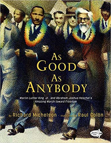 As Good as Anybody: Martin Luther King and Abraham Joshua Heschel's Amazing March Toward Freedom by Richard Michelson