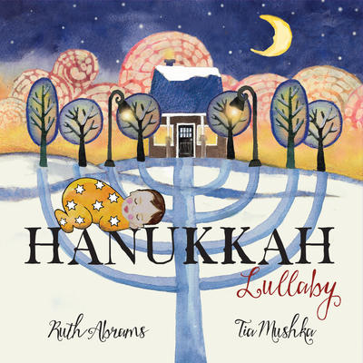 Hanukkah Lullaby by Ruth Abrams and Tia Mushka