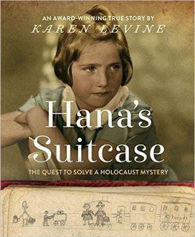 Hana's Suitcase: The Quest to Solve a Holocaust Mystery by Karen Levine