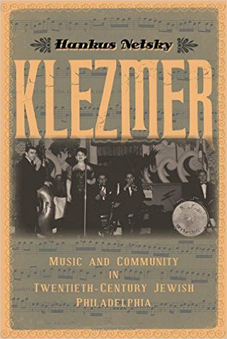 Klezmer: Music and Community in Twentieth-Century Jewish Philadelphia by Hankus Netsky