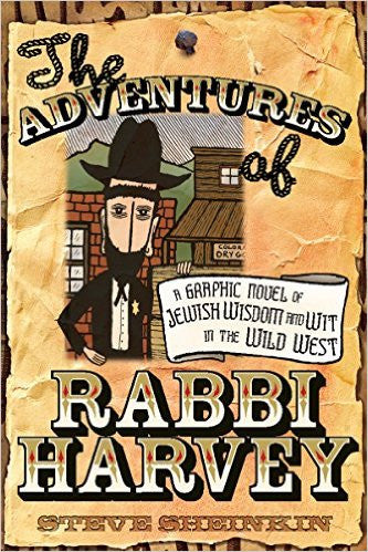 Adventures of Rabbi Harvey: A Graphic Novel of Jewish Wisdom and Wit  Wild West by Steve Sheinkin