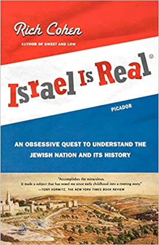 Israel is Real: An Obsessive Quest to Understand the Jewish Nation and Its History by Rich Cohen