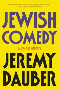 Jewish Comedy: A Serious History by Jeremy Dauber