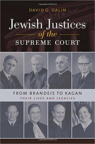 Jewish Justices of the Supreme Court: From Brandeis to Kagan Their Lives and Legacies by David Dalin