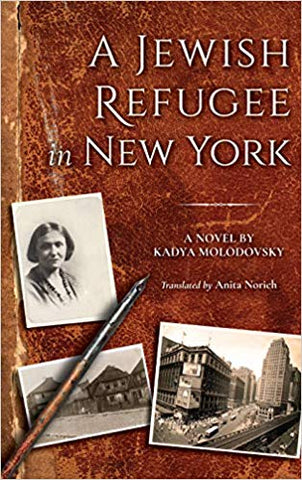 A Jewish Refugee in New York: A Novel by Kadya Molodovsky