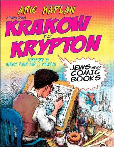 From Krakow to Krypton: Jews and Comic Books by Arie Kaplan