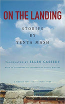 On the Landing: Stories by Yenta Mash, Translated by Ellen Cassedy