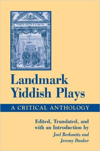 Landmark Yiddish Plays: A Critical Anthology by Joel Berkowitz