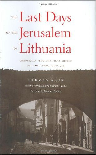 The Last Days of the Jerusalem of Lithuania: Chronicles from the Vilna Ghetto and the Camps, 1939-1944 by Herman Kurk