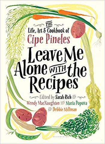 Leave Me Alone with the Recipes: The Life, Art, and Cookbook of Cipe Pineles, edited by Sarah Rich