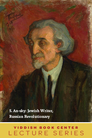 "Lecture Series: ""An-sky: Jewish Writer, Russian Revolutionary"" with Professor Gabriella Safran"