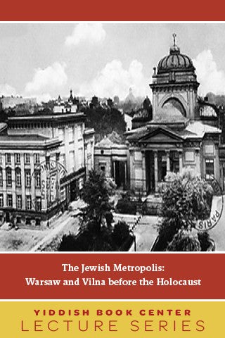 "Lecture Series: ""The Jewish Metropolis: Warsaw and Vilna Before the Holocaust"" with Professor Samuel Kassow"