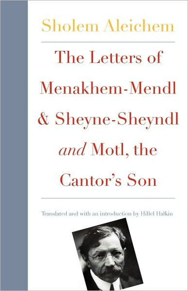 The Letters of Menakhem-Mendl & Sheyne-Sheyndl and Motl, the Cantor's Son NEW YIDDISH LIBRARY by Sholom Aleichem