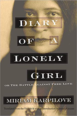 Diary of a Lonely Girl, or the Battle Against Free Love by Miriam Karpilove