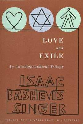 Love and Exile: An Autobiographical Trilogy by Isaac Bashevis Singer