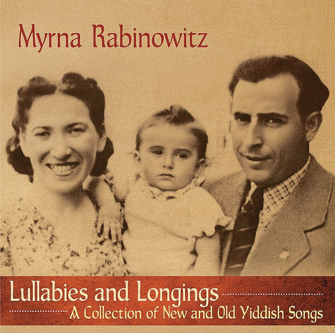 Lullabies and Longings,  A Collection of New and Old Yiddish Songs by Myrna Rabinowitz