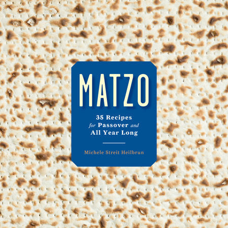 Matzo: 35 Recipes for Passover and All Year Long by Michele Streit Heilbrun and David Kirschner