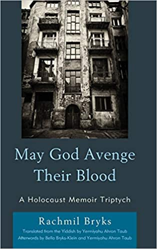 May God Avenge Their Blood: A Holocaust Memoir Triptych by Rachmil Bryks