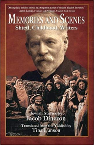 Memories and Scenes: Shtetl, Childhood, Writers by Jacob Dinezon