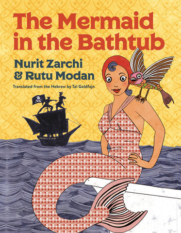 The Mermaid in the Bathtub by Nurit Zarchi, Illustrated by Rutu Modan