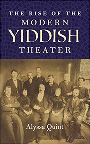 The Rise of the Modern Yiddish Theater by Alyssa Quint