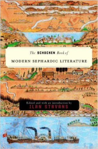 The Schocken Book of Modern Sephardic Literature Edited by Ilan Stavans