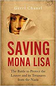 Saving Mona Lisa: The Battle to Protect the Louvre and its Treasures from the Nazis by Gerri Chanel