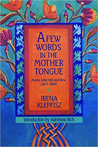 A Few Words in the Mother Tongue: Poems Selected and New (1971-1990) by Irena Klepfisz