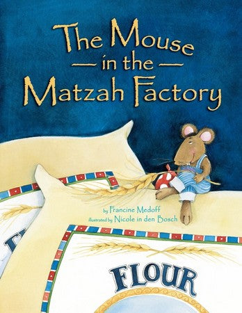 The Mouse in the Matzah Factory by Francine Medoff
