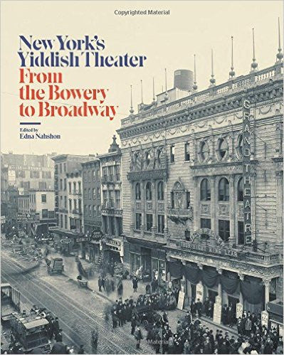New York's Yiddish Theater: From the Bowery to Broadway, Editor Edna Nahshon