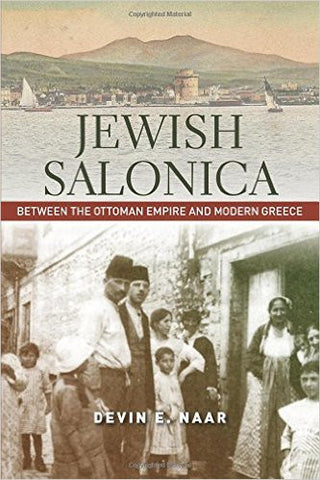 Jewish Salonica: Between the Ottoman Empire and Modern Greece by Devin Naar