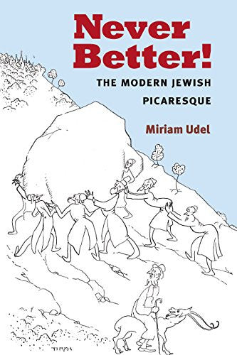Never Better!: The Modern Jewish Picaresque by Miriam Udel