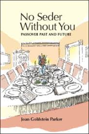 No Seder Without You: Passover Past and Future by Joan Goldstein Parker