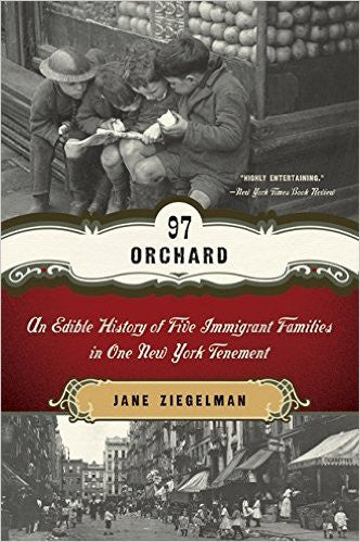 97 Orchard: An Edible History of Five Immigrant Families in One New York Tenement by Jane Ziegelman