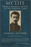 My Life: From a Russian Shtetl to the Golden Land by Samuel Osipow
