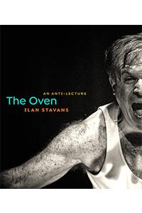 The Oven: An Anti-Lecture by Ilan Stavans