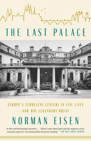 The Last Palace: Europe's Turbulent Century in Five Lives and One Legendary House by Norman Eisen