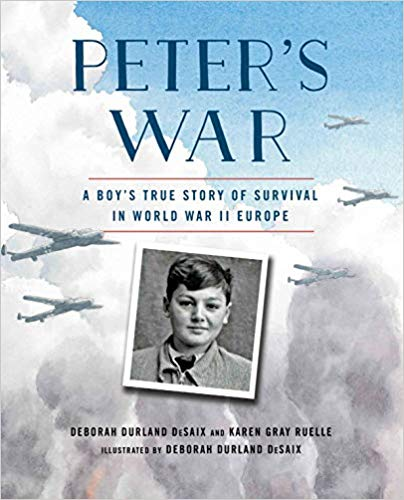 Peter's War: A Boy's True Story of Survival in World War II Europe by Deborah Durland DeSaix and Karen Gray Ruelle