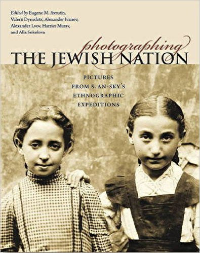 Photographing the Jewish Nation: Pictures from S. An-Sky's Ethnographic Expeditions