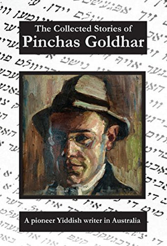 The Collected Stories of Pinchas Goldhar: A Pioneer Yiddish Writer in Australia