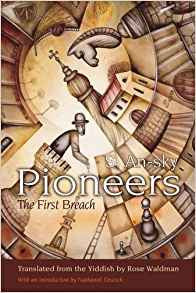 Pioneers: The First Breach by S. An-sky, Translated by Rose Waldman