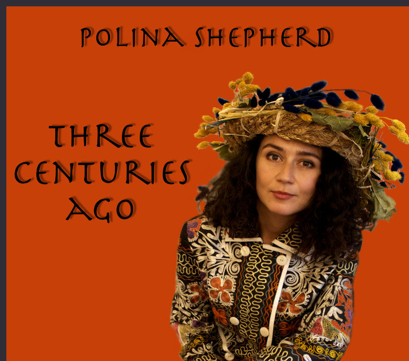 Polina Shepherd: Three Centuries Ago, Audio CD