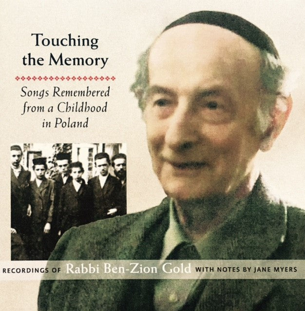 Touching the Memory: Songs Remembered from a Childhood in Poland, performed by Rabbi Ben-Zion Gold, Audio CD