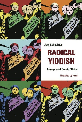 Radical Yiddish: Essays and Comic Strips by Joel Schacter
