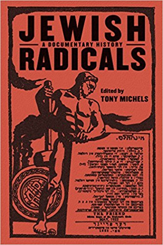 Jewish Radicals: A Documentary Reader by tony Michels