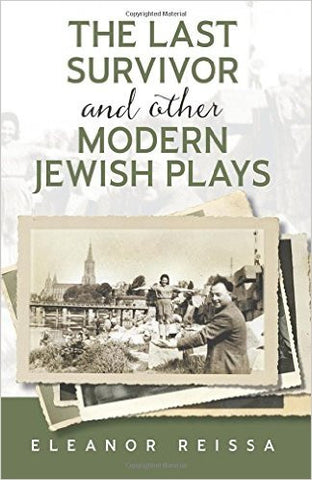 The Last Survivor and Other Modern Jewish Plays by Eleanor Reissa