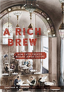 A Rich Brew: How Cafés Created Modern Jewish Culture by 	Shachar M. Pinsker